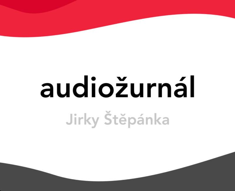 Audiožurnál Jirky Štěpánka] podcast
