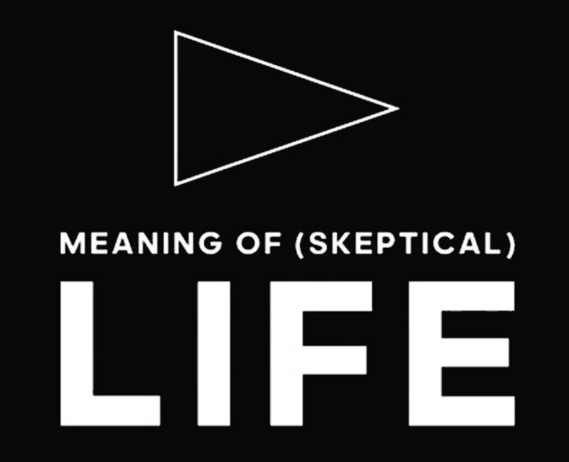 Meaning of (Skeptical) Life podcast