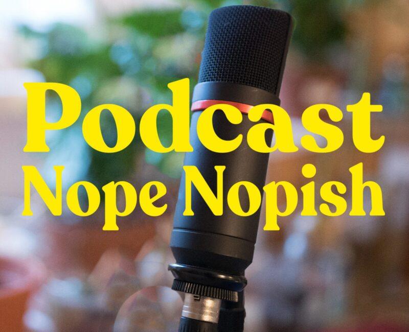 Podcast Nope Nopish